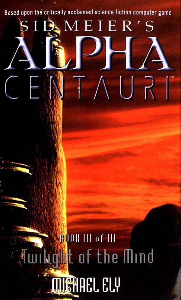 Sid Meier's Alpha Centauri: Book 3 - Twilight Of The Mind