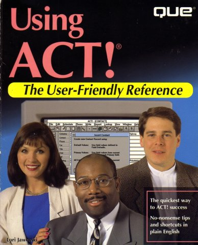 Using ACT! - The User-Friendly Reference