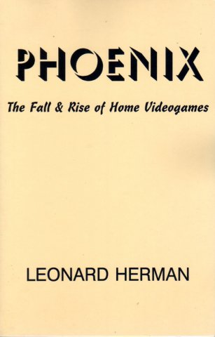 Phoenix: The Fall and Rise of Home Videogames (1st Edition)