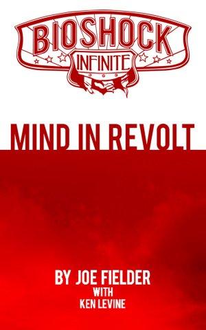 BioShock Infinite: Mind In Revolt (February 2013)