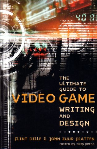 Ultimate Guide to Video Game Writing and Design, The
